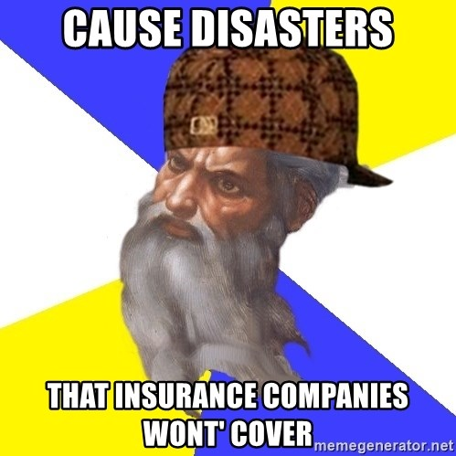 Scumbag God - cause disasters that insurance companies wont' cover