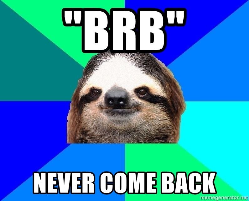 "Socially Lazy Sloth - ""BRB"" NEVER COME BACK"