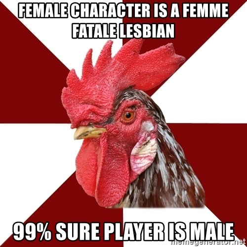 Roleplaying Rooster - Female Character is a femme fatale lesbian 99% sure player is male