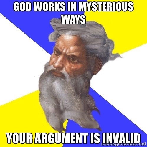 God - GOD WORKS IN MYSTERIOUS WAYS YOUR ARGUMENT IS INVALID