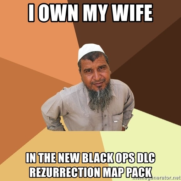 Ordinary Muslim Man - I own my wife in the new black ops dlc Rezurrection map pack