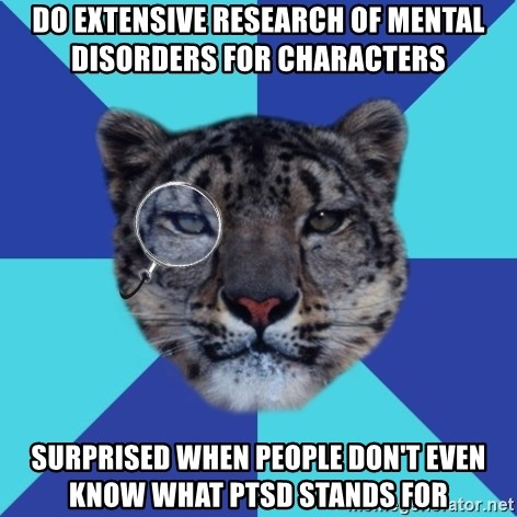 Writer Leopard - Do extensive research of mental disorders for characters Surprised when people don't even know what PTSD stands for