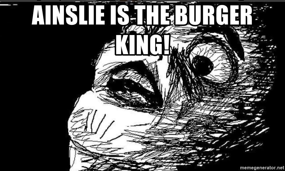 Extreme Rage Face - Ainslie is the burger king!