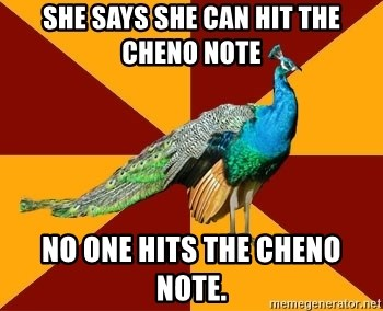Thespian Peacock - She says she can hit the cheno note no one hits the cheno note.