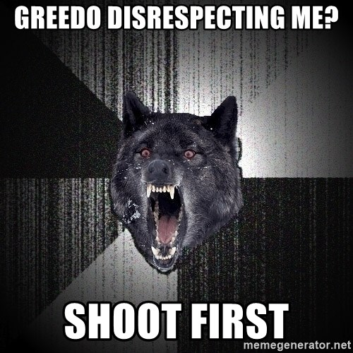 Insanity Wolf - greedo disrespecting me? shoot first