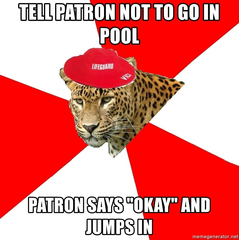 """Lifegaurd Leopard - Tell patron not to go in pool patron says """"okay"""" and jumps in"""