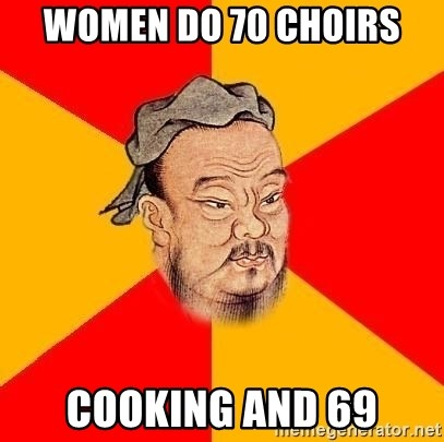 Chinese Proverb - women do 70 choirs cooking and 69