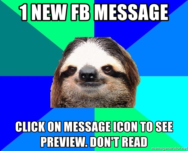 Socially Lazy Sloth - 1 new Fb MESSAGE   CLICK on message icon to see preview. don't read