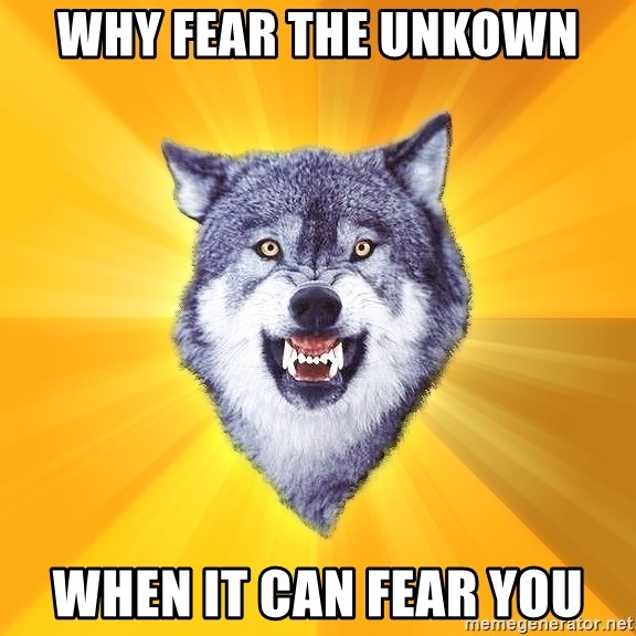 Courage Wolf - Why fear the unkown when it can fear you