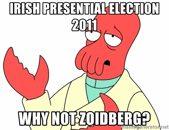 Why not zoidberg? - Irish presential election 2011 why not zoidberg?