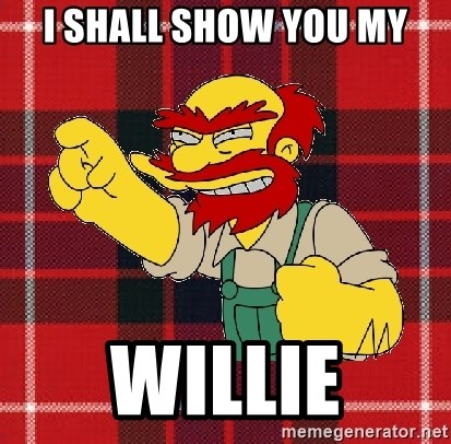 Angry Scotsman - i shall show you my willie
