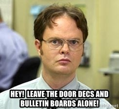Dwight Shrute - Hey!  Leave the door decs and BULLETIN boards alone!