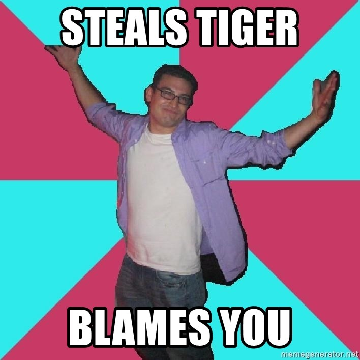 Douchebag Roommate - steals tiger blames you