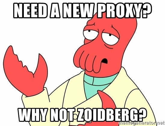 Why not zoidberg? - Need a new proxy?    why not zoidberg?