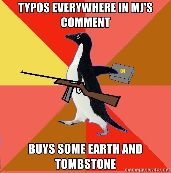 Socially Fed Up Penguin - typos everywhere in mj's comment buys some earth and tombstone