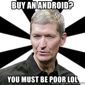 Tim Cook Time - Buy an Android? you must be poor lol
