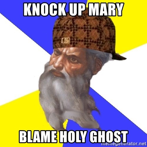 Scumbag God - knock up mary blame holy ghost
