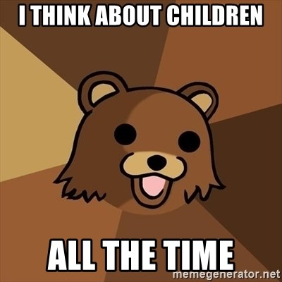 Pedobear - I think about children all the time