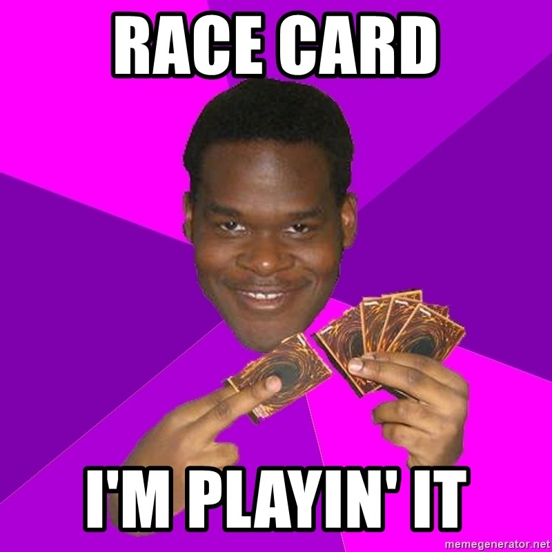 Cunning Black Strategist - race card i'm playin' it