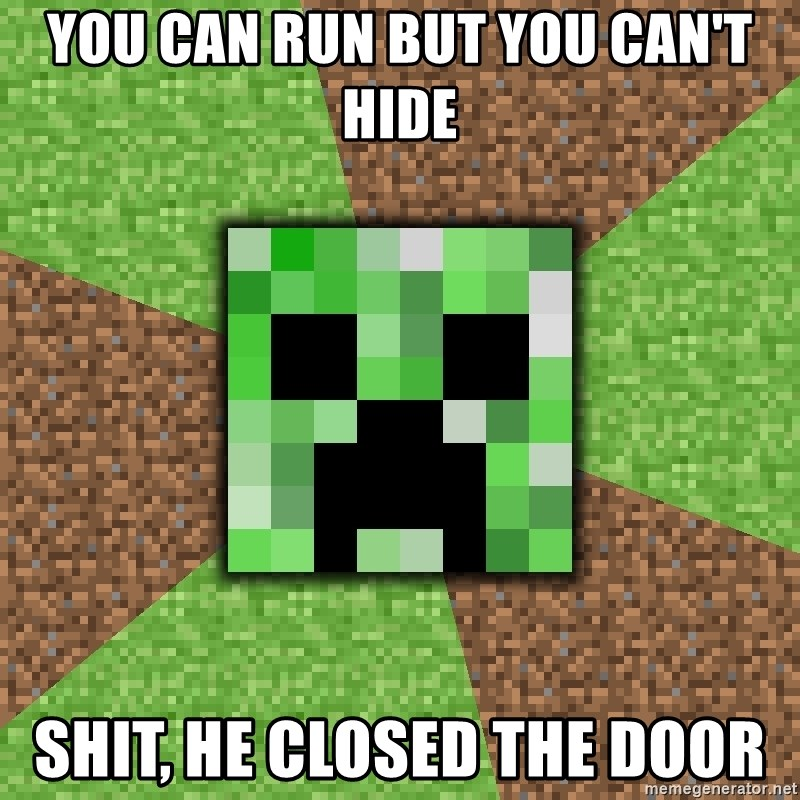 Minecraft Creeper - you can run but you caN'T HIDE SHIT, HE CLOSED THE DOOR