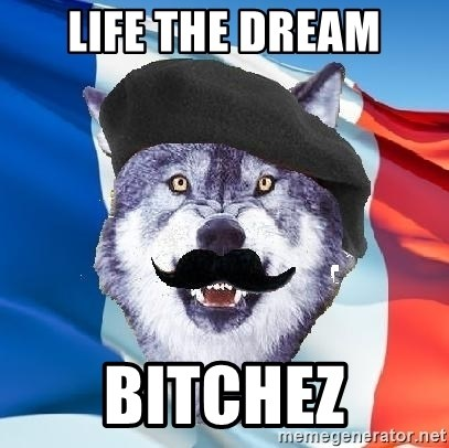 Monsieur Le Courage Wolf - LIfe the dream Bitchez