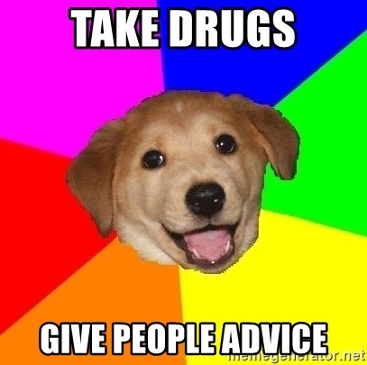 Advice Dog - take drugs give people advice