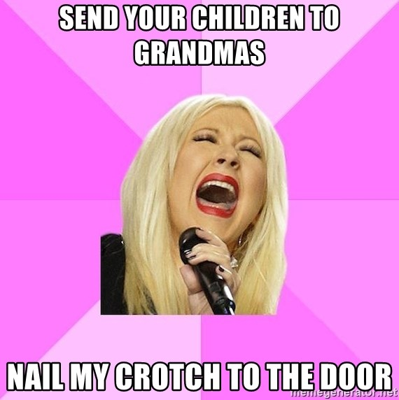 Wrong Lyrics Christina Aguilera - SEND YOUR CHILDREN TO GRANDMAS NAIL MY CROTCH TO THE DOOR