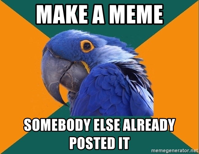 Paranoid Parrot - make a meme somebody else already posted it