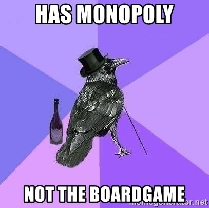 Rich Raven - has monopoly Not the boardgame
