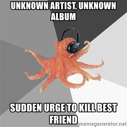 Music Nerd Octopus - Unknown Artist, Unknown Album Sudden Urge To Kill Best Friend