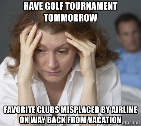 Single Mom - Have Golf Tournament tommorrow favorite clubs misplaced by airline on way back from vacation