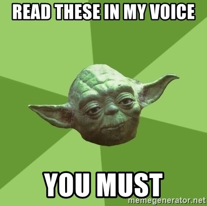 Advice Yoda Gives - Read these in my voice you must