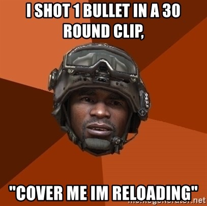 "Ramirez do something - i shot 1 bullet in a 30 round clip, ""cover me im reloading"""
