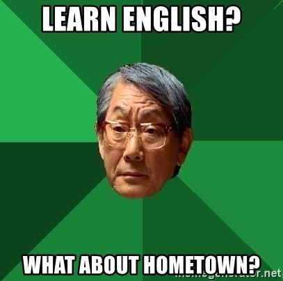 High Expectations Asian Father - learn english? what about hometown?