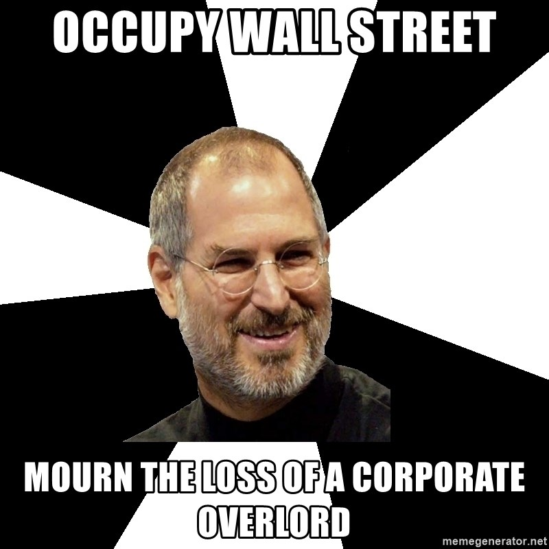 Steve Jobs Says - Occupy wall street  mourn the loss of a CORPORATE overlord
