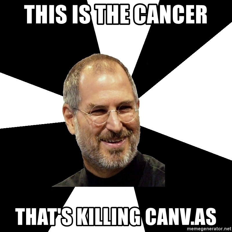Steve Jobs Says - This is the cancer that's killing canv.as