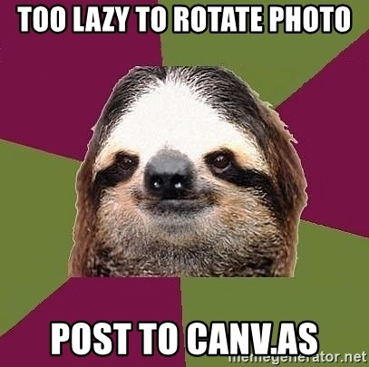 Just-Lazy-Sloth - Too lazy to rotate photo Post to canv.as