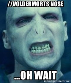 Angry Voldemort - //voldermorts nose ...Oh wait