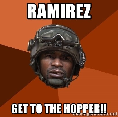 Sgt. Foley - ramirez get to the hopper!!