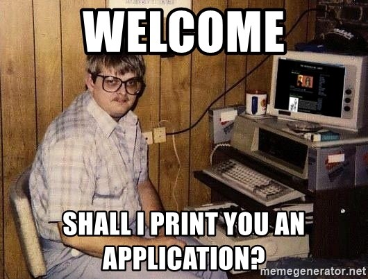 Nerd - welcome Shall i print you an application?