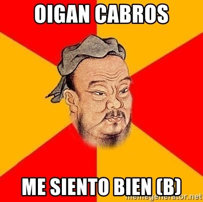 Chinese Proverb - OIGAN CABROS ME SIENTO BIEN (B)