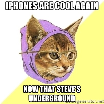 Hipster Cat - IPHONES ARE COOL AGAIN NOW THAT STEVE'S UNDERGROUND