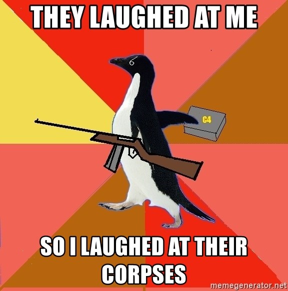 Socially Fed Up Penguin - They laughed at me so i laughed at their corpses