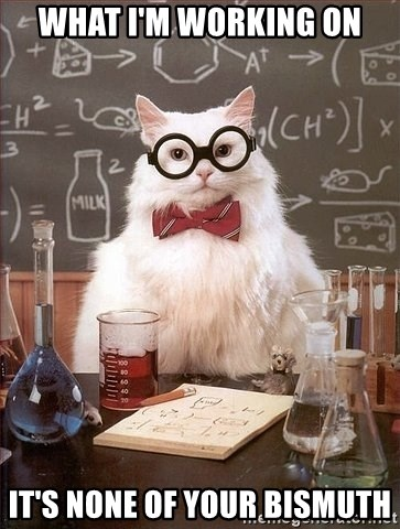Chemistry Cat - what i'm working on it's none of your bismuth