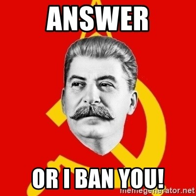 Stalin Says - Answer or i ban you!