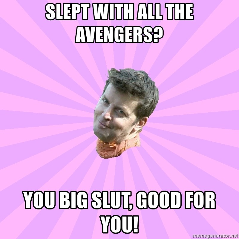 Sassy Gay Friend - Slept with all the Avengers? You big slut, good for you!