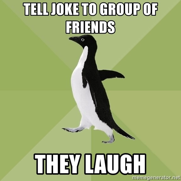 Socially Average Penguin - tell joke to group of friends they laugh