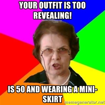 teacher - Your outfit is too revealing! Is 50 and wearing a mini-skirt
