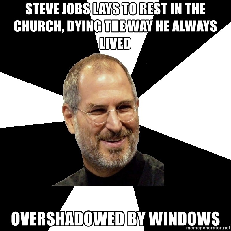 Steve Jobs Says - Steve jobs lays to rest in the church, dying the way he always lived overshadowed by windows