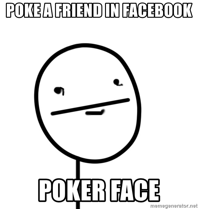 poker f - Poke a friend in facebook Poker face